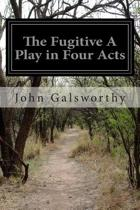 The Fugitive a Play in Four Acts