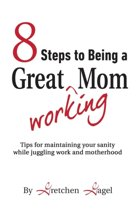 8 Steps to Being a Great Working Mom