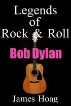 Legends of Rock & Roll: Bob Dylan