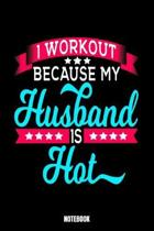 I Workout Because My Husband Is Hot Notebook: Gym Bodybuilding Notizbuch f�r das Fitnessstudio I Workout Log Book Gewichtheben I Track your Progress K