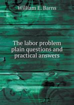 The Labor Problem Plain Questions and Practical Answers