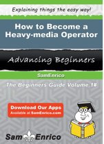 How to Become a Heavy-media Operator