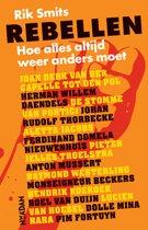 Rebellen. Een dwarse geschiedenis van ruim 200 jaar Nederland
