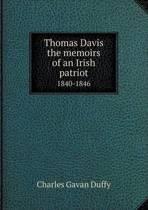 Thomas Davis the Memoirs of an Irish Patriot 1840-1846