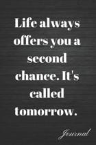 Life Always Offers You a Second Chance. It's Called Tomorrow Journal