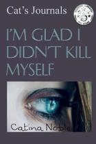 I'm Glad I Didn't Kill Myself