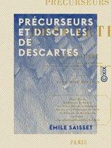 Précurseurs et Disciples de Descartes