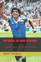 Maradona, Sin Duda Un Grande