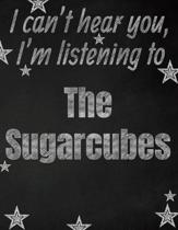 I can't hear you, I'm listening to The Sugarcubes creative writing lined notebook: Promoting band fandom and music creativity through writing...one da