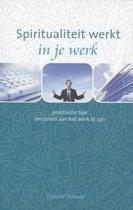 Spiritualiteit werkt - Spiritualiteit werkt in je werk