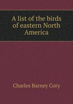 A List of the Birds of Eastern North America