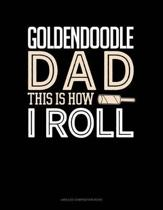 Goldendoodle Dad This Is How I Roll