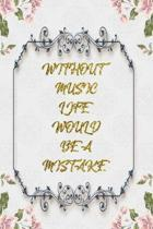 Without Music Life Would Be A Mistake: Lined Journal - Flower Lined Diary, Planner, Gratitude, Writing, Travel, Goal, Pregnancy, Fitness, Prayer, Diet