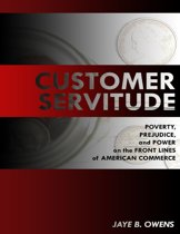 Customer Servitude: Poverty, Prejudice, and Power On the Front Lines of American Commerce