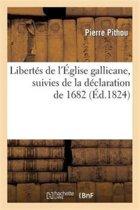 Libert�s de l'�glise Gallicane, Suivies de la D�claration de 1682, Avec Une Introduction