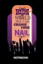 I Can't Change The World But I Can Change Your Nail - Notebook