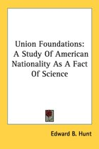 Union Foundations: a Study of American Nationality As a Fact of Science