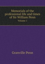 Memorials of the Professional Life and Times of Sir William Penn Volume 1