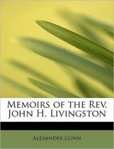 Memoirs of the REV. John H. Livingston