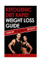 Ketogenic Diet Rapid Weight Loss Guide: Lose Up To 30 LBS. In 30 Days