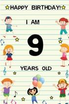 Happy Birthday! I am 9 Years Old: Cute Birthday Journal for Kids, Girls and Teens, 100 Pages 6 x 9 inch Notebook for Writing and Creative Use