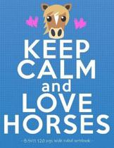 Keep Calm & Love Horses: School Notebook for Horse Riding Lover Girls Equestrian Rider Mom - 8.5x11