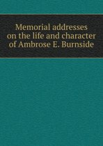 Memorial Addresses on the Life and Character of Ambrose E. Burnside