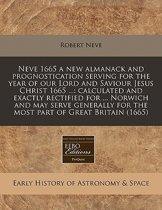 Neve 1665 a New Almanack and Prognostication Serving for the Year of Our Lord and Saviour Jesus Christ 1665 ...