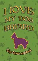 I Love My Dog Briard - Dog Owner Notebook