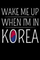 Wake Me Up When I'm in Korea: Korean Notebook to Write In, 6x9, Blank Lined Journal