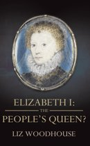 Elizabeth 1: The People's Queen?