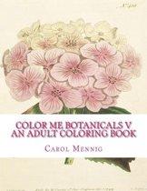 Color Me Botanicals V - An Adult Coloring Book