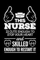 This Nurse Is Cute Enough To Stop Your Heart And Skilled Enough To Restart It: Blank Nurse Journal, Diary, Notebook, 6x9, 110 Pages, White Paper, Funn