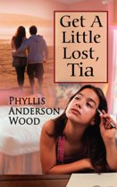 Get a Little Lost, Tia (Revised 2007 Edition)