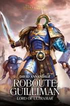 The Primarchs I: Roboute Guilliman (HC)