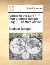 A Letter to the Lord **** from Eustace Budgell Esq; ... the Third Edition