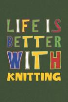 Life Is Better With Knitting: Knitting Lovers Funny Gifts Journal Lined Notebook 6x9 120 Pages