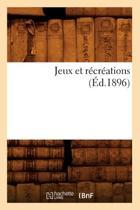 Jeux Et R�cr�ations (�d.1896)