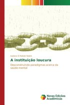 A Instituicao Loucura
