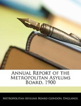 Annual Report of the Metropolitan Asylums Board, 1900