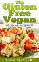 The Gluten Free Vegan: Over 30 Fast And Easy, Vegan Free, Gluten Free Breakfasts, Lunches And Dinners!