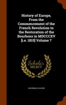 History of Europe, from the Commencement of the French Revolution to the Restoration of the Bourbons in MDCCCXV [I.E. 1815] Volume 7