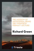The Mission of Methodism; Being the Twentieth Fernley Lecture