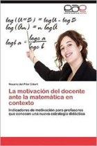 La Motivacion del Docente Ante La Matematica En Contexto