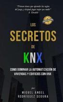 Los Secretos de KNX: Como dominar la automatizaci�n de viviendas y edificios con KNX