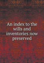 An Index to the Wills and Inventories Now Preserved