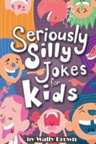 Seriously Silly Jokes for Kids