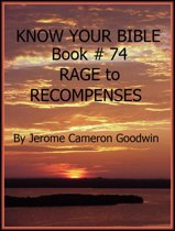 RAGE to RECOMPENSES - Book 74 - Know Your Bible