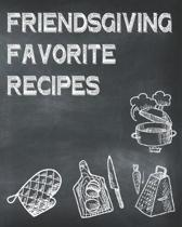 Friendsgiving Favorite Recipes: Blank Recipe Journal To Write In