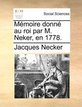 M moire Donn Au Roi Par M. Neker, En 1778.